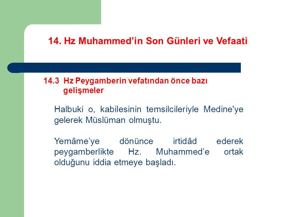 14. Hz Muhammed'in Son Günleri ve Vefaati 14.3 Hz Peygamberin vefatından önce bazı gelişmeler Halbuki o, kabilesinin temsilcileriyle Medine'ye gelerek