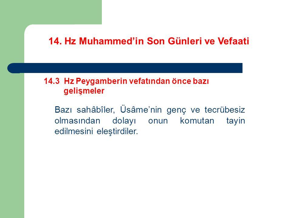 14. Hz Muhammed'in Son Günleri ve Vefaati 14.3 Hz Peygamberin vefatından önce bazı gelişmeler Bazı sahâbîler, Üsâme'nin genç ve tecrübesiz olmasından