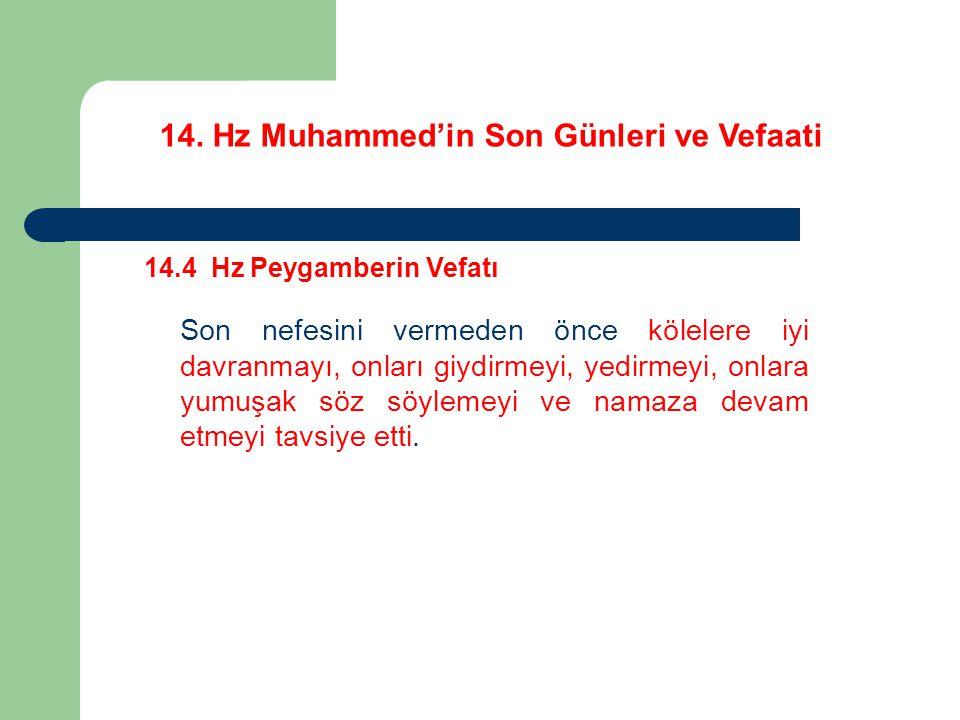 14. Hz Muhammed'in Son Günleri ve Vefaati 14.4 Hz Peygamberin Vefatı Son nefesini vermeden önce kölelere iyi davranmayı, onları giydirmeyi, yedirmeyi,