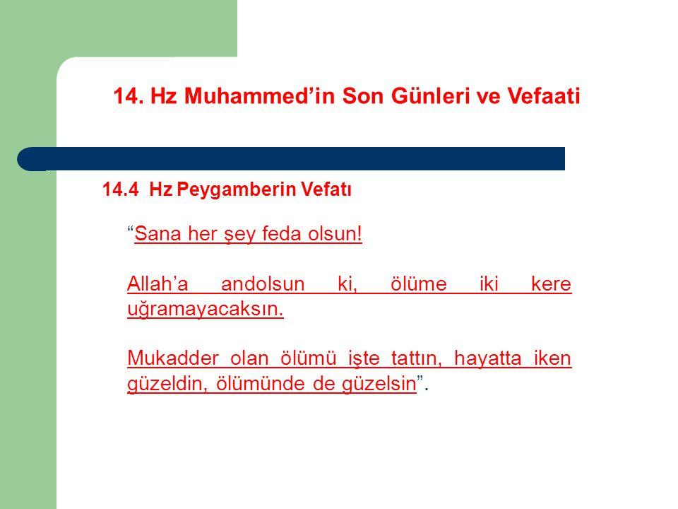 14.Hz Muhammed'in Son Günleri ve Vefaati 14.4 Hz Peygamberin Vefatı Sana her şey feda olsun.