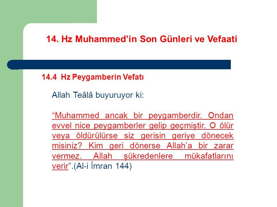 """14. Hz Muhammed'in Son Günleri ve Vefaati 14.4 Hz Peygamberin Vefatı Allah Teâlâ buyuruyor ki: """"Muhammed ancak bir peygamberdir. Ondan evvel nice peyg"""