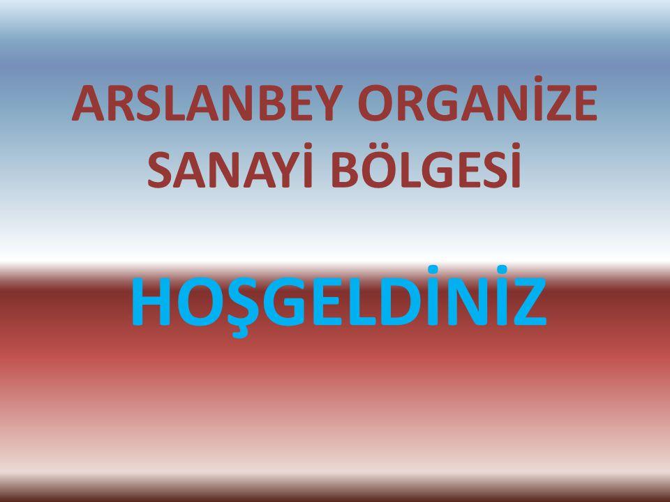 ARSLANBEY ORGANİZE SANAYİ BÖLGESİ HOŞGELDİNİZ