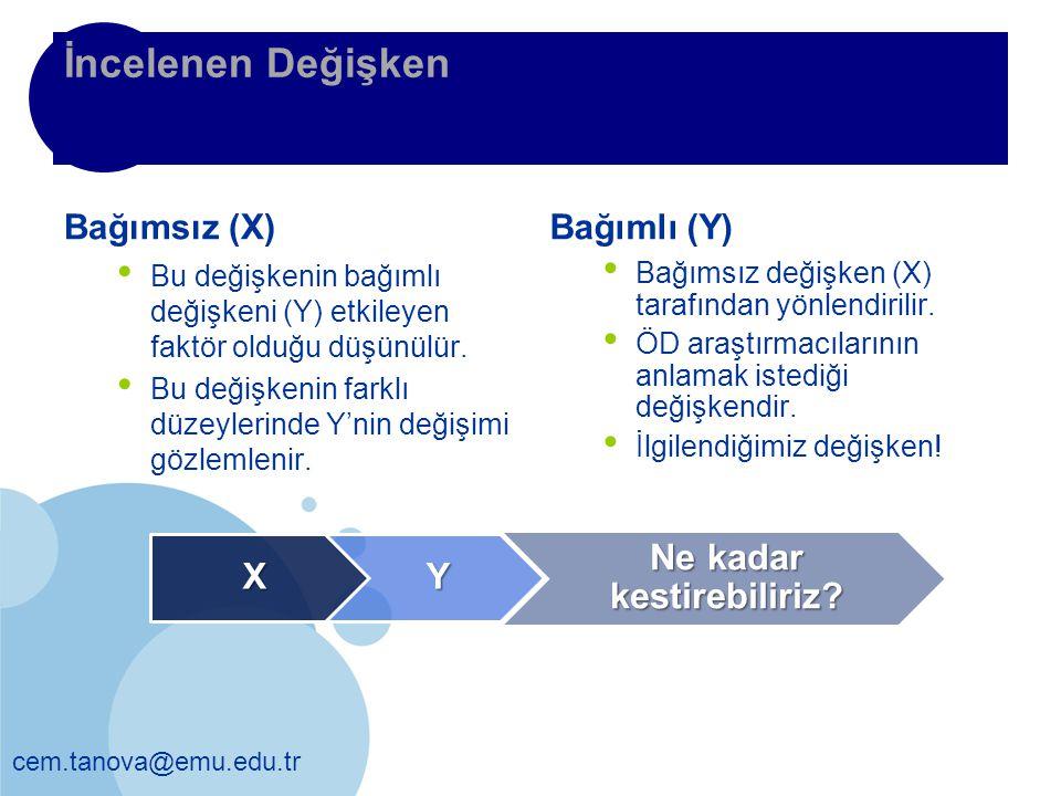cem.tanova@emu.edu.tr İncelenen Değişken Bağımsız (X) Bu değişkenin bağımlı değişkeni (Y) etkileyen faktör olduğu düşünülür. Bu değişkenin farklı düze