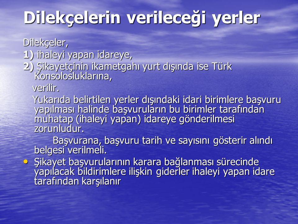 Dilekçelerin verileceği yerler Dilekçelerin verileceği yerler Dilekçeler, 1) ihaleyi yapan idareye, 2) Şikayetçinin ikametgahı yurt dışında ise Türk K
