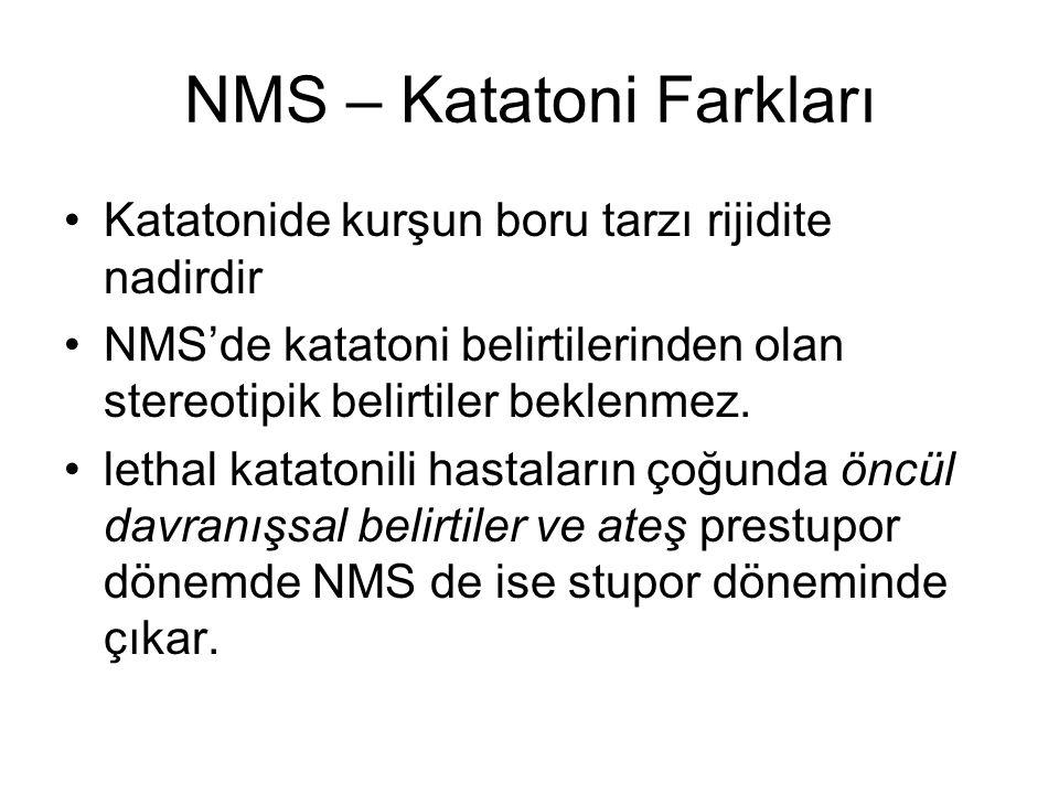NMS – Katatoni Farkları Katatonide kurşun boru tarzı rijidite nadirdir NMS'de katatoni belirtilerinden olan stereotipik belirtiler beklenmez. lethal k