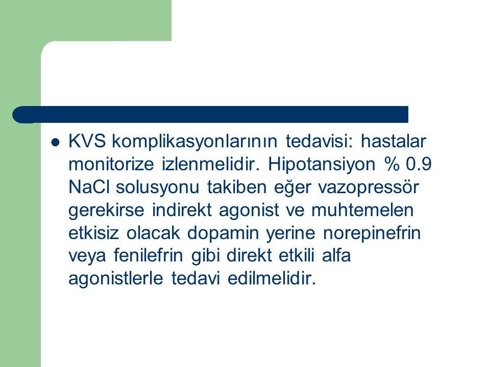 KVS komplikasyonlarının tedavisi: hastalar monitorize izlenmelidir. Hipotansiyon % 0.9 NaCl solusyonu takiben eğer vazopressör gerekirse indirekt agon