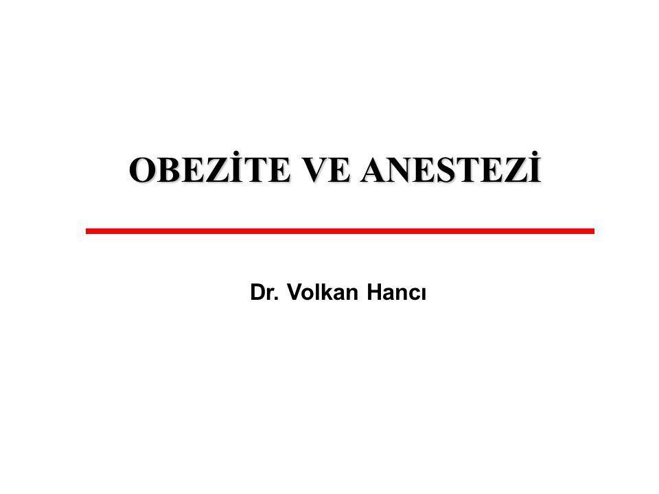Dr. Volkan Hancı OBEZİTE VE ANESTEZİ