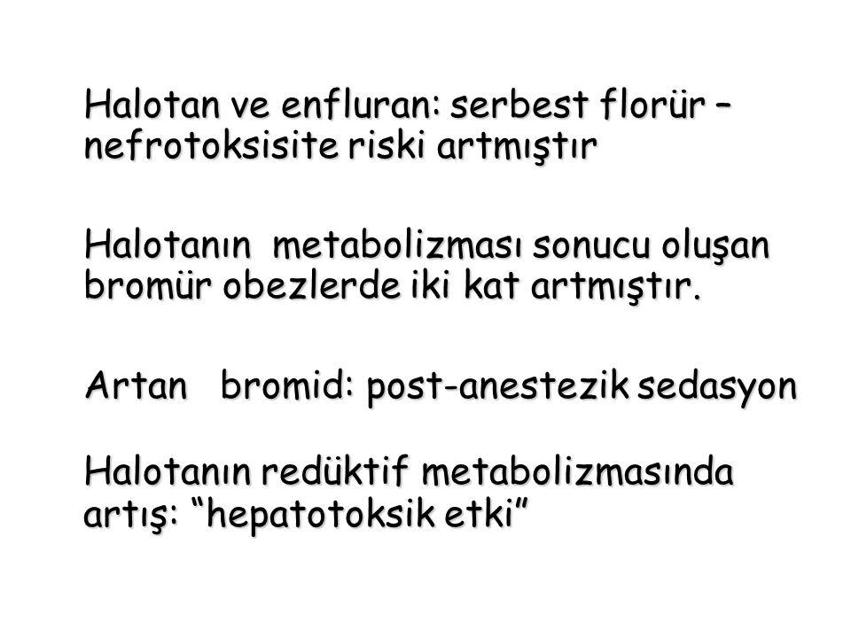 Halotan ve enfluran: serbest florür – nefrotoksisite riski artmıştır Halotanın metabolizması sonucu oluşan bromür obezlerde iki kat artmıştır. Artan b