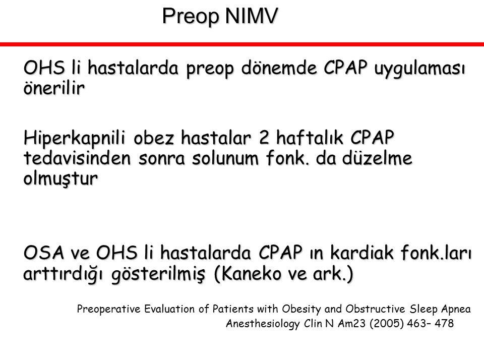 OHS li hastalarda preop dönemde CPAP uygulaması önerilir Hiperkapnili obez hastalar 2 haftalık CPAP tedavisinden sonra solunum fonk. da düzelme olmuşt