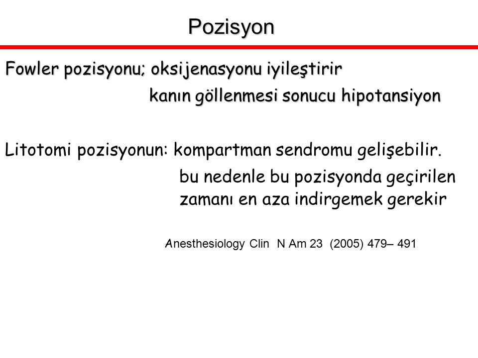 Fowler pozisyonu; oksijenasyonu iyileştirir kanın göllenmesi sonucu hipotansiyon kanın göllenmesi sonucu hipotansiyon Litotomi pozisyonun: kompartman