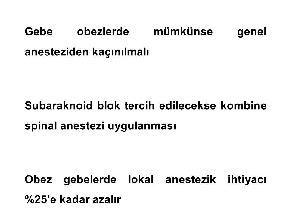 Gebe obezlerde mümkünse genel anesteziden kaçınılmalı Subaraknoid blok tercih edilecekse kombine spinal anestezi uygulanması Obez gebelerde lokal anes