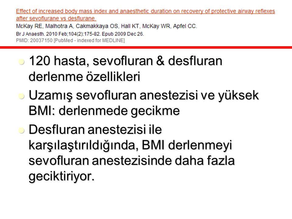 120 hasta, sevofluran & desfluran derlenme özellikleri 120 hasta, sevofluran & desfluran derlenme özellikleri Uzamış sevofluran anestezisi ve yüksek B