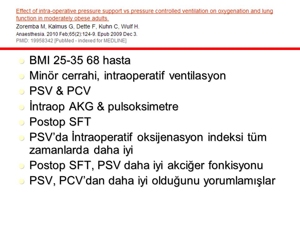 BMI 25-35 68 hasta BMI 25-35 68 hasta Minör cerrahi, intraoperatif ventilasyon Minör cerrahi, intraoperatif ventilasyon PSV & PCV PSV & PCV İntraop AK