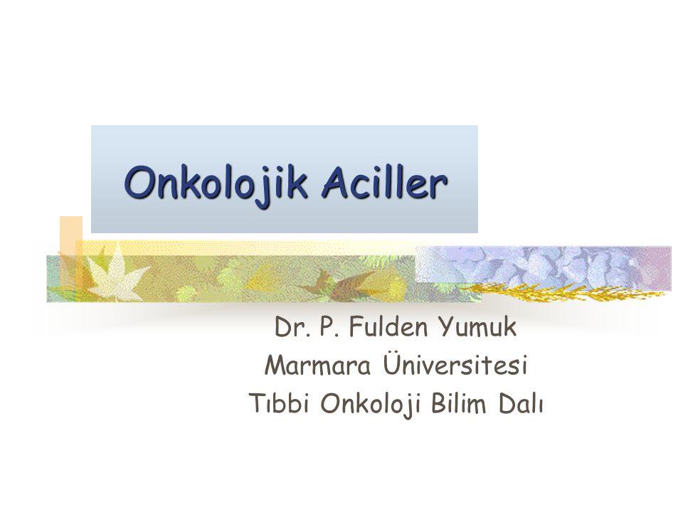 Onkolojik Aciller Dr. P. Fulden Yumuk Marmara Üniversitesi Tıbbi Onkoloji Bilim Dalı