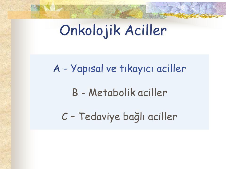 Onkolojik Aciller A - Yapısal ve tıkayıcı aciller B - Metabolik aciller C – Tedaviye bağlı aciller