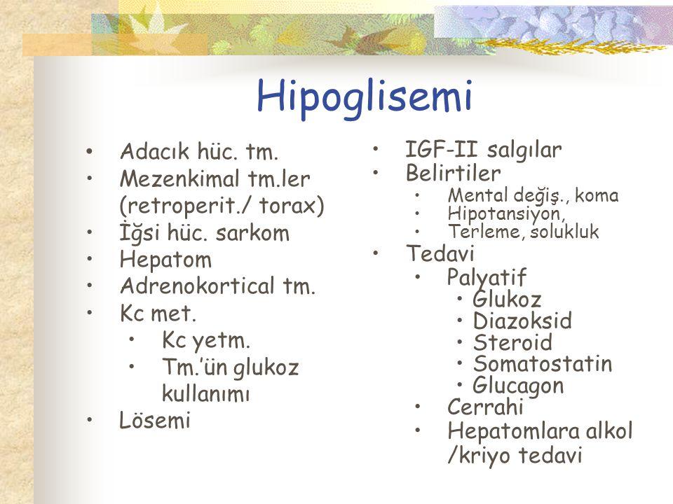 Hipoglisemi Adacık hüc.tm. Mezenkimal tm.ler (retroperit./ torax) İğsi hüc.