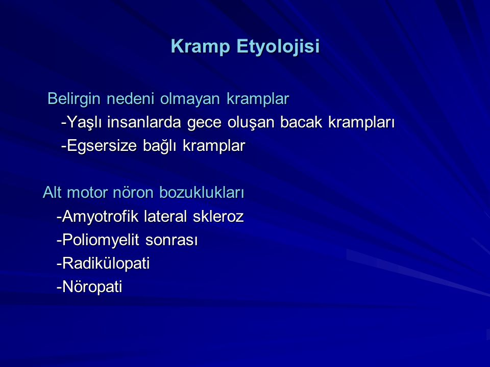 Kramp Etyolojisi Belirgin nedeni olmayan kramplar Belirgin nedeni olmayan kramplar -Yaşlı insanlarda gece oluşan bacak krampları -Yaşlı insanlarda gec
