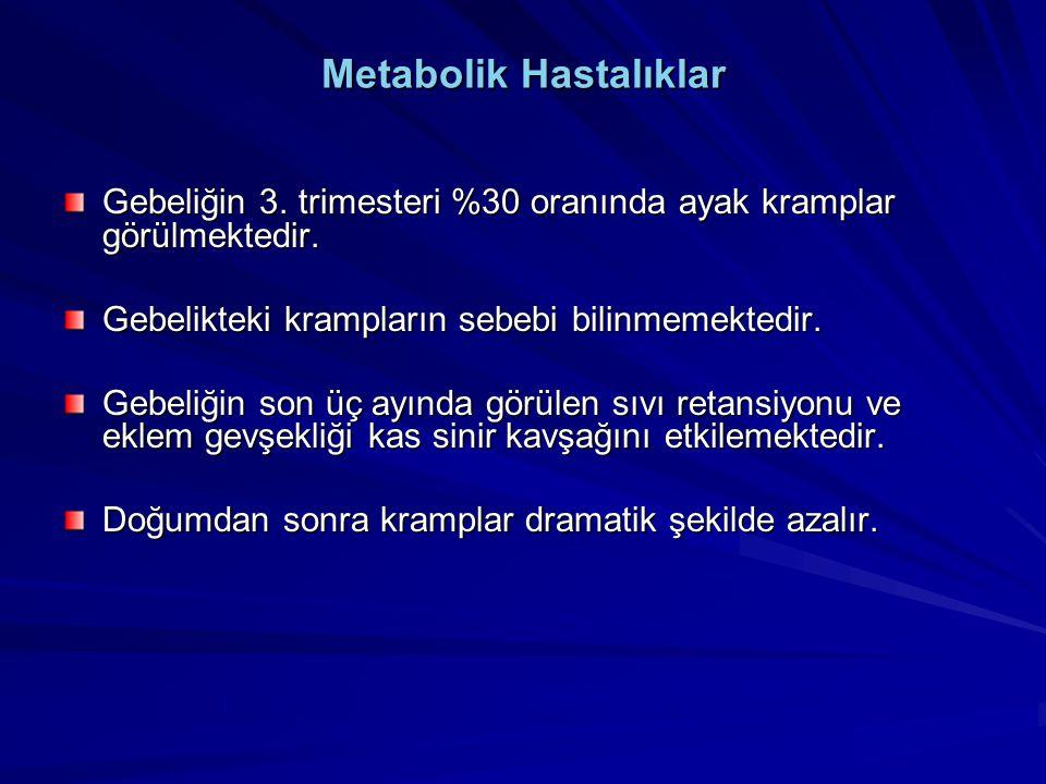 Metabolik Hastalıklar Gebeliğin 3. trimesteri %30 oranında ayak kramplar görülmektedir. Gebelikteki krampların sebebi bilinmemektedir. Gebeliğin son ü