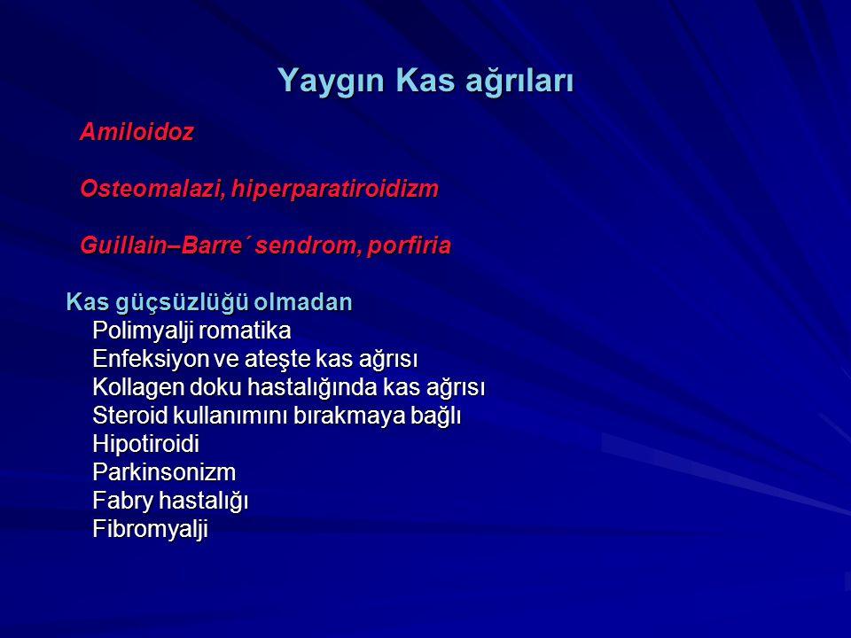 Yaygın Kas ağrıları Amiloidoz Amiloidoz Osteomalazi, hiperparatiroidizm Osteomalazi, hiperparatiroidizm Guillain–Barre´ sendrom, porfiria Guillain–Bar