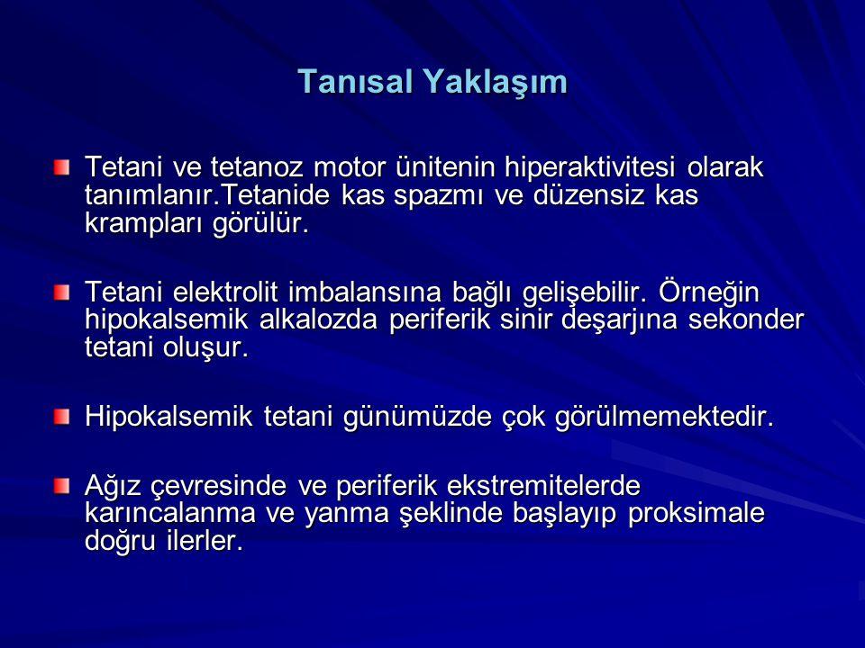 Tanısal Yaklaşım Tetani ve tetanoz motor ünitenin hiperaktivitesi olarak tanımlanır.Tetanide kas spazmı ve düzensiz kas krampları görülür. Tetani elek