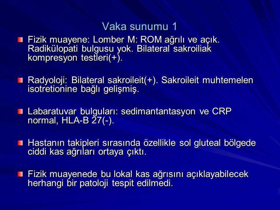 Vaka sunumu 1 Fizik muayene: Lomber M: ROM ağrılı ve açık. Radikülopati bulgusu yok. Bilateral sakroiliak kompresyon testleri(+). Radyoloji: Bilateral