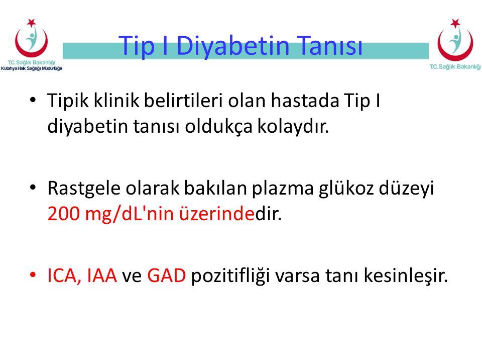 Tip I Diyabetin Tanısı Tipik klinik belirtileri olan hastada Tip I diyabetin tanısı oldukça kolaydır. Rastgele olarak bakılan plazma glükoz düzeyi 200