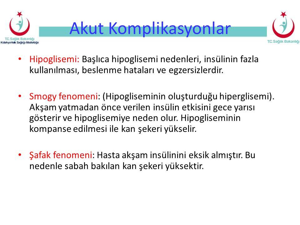 Akut Komplikasyonlar Hipoglisemi: Başlıca hipoglisemi nedenleri, insülinin fazla kullanılması, beslenme hataları ve egzersizlerdir. Smogy fenomeni: (H
