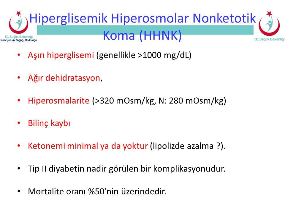 Hiperglisemik Hiperosmolar Nonketotik Koma (HHNK) Aşırı hiperglisemi (genellikle >1000 mg/dL) Ağır dehidratasyon, Hiperosmalarite (>320 mOsm/kg, N: 280 mOsm/kg) Bilinç kaybı Ketonemi minimal ya da yoktur (lipolizde azalma ?).