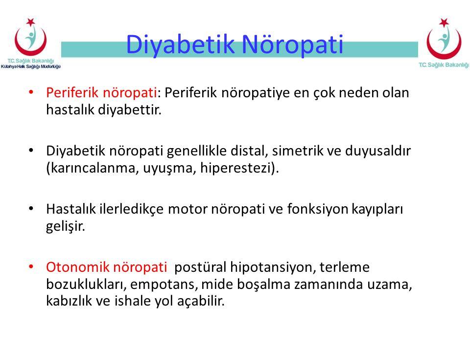 Diyabetik Nöropati Periferik nöropati: Periferik nöropatiye en çok neden olan hastalık diyabettir. Diyabetik nöropati genellikle distal, simetrik ve d