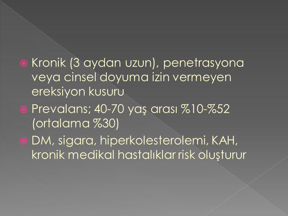  Kronik (3 aydan uzun), penetrasyona veya cinsel doyuma izin vermeyen ereksiyon kusuru  Prevalans; 40-70 yaş arası %10-%52 (ortalama %30)  DM, siga
