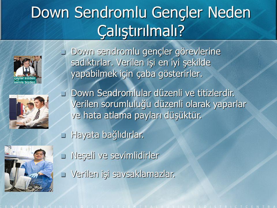 Down Sendromlu Gençler Neden Çalıştırılmalı? Down sendromlu gençler görevlerine sadıktırlar. Verilen işi en iyi şekilde yapabilmek için çaba gösterirl