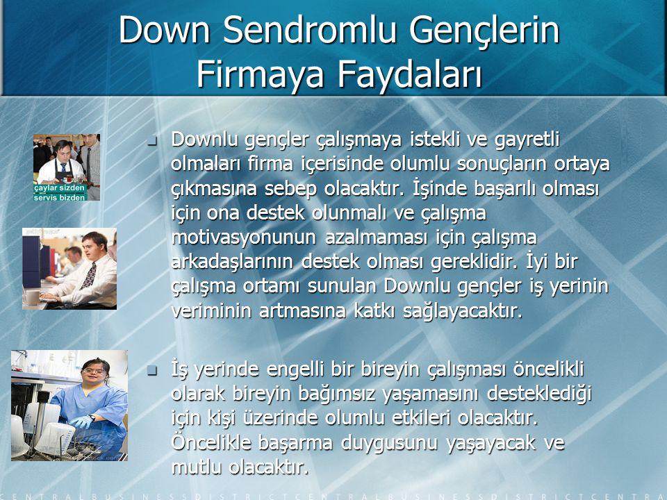 Down Sendromlu Gençlerin Firmaya Faydaları Downlu gençler çalışmaya istekli ve gayretli olmaları firma içerisinde olumlu sonuçların ortaya çıkmasına s