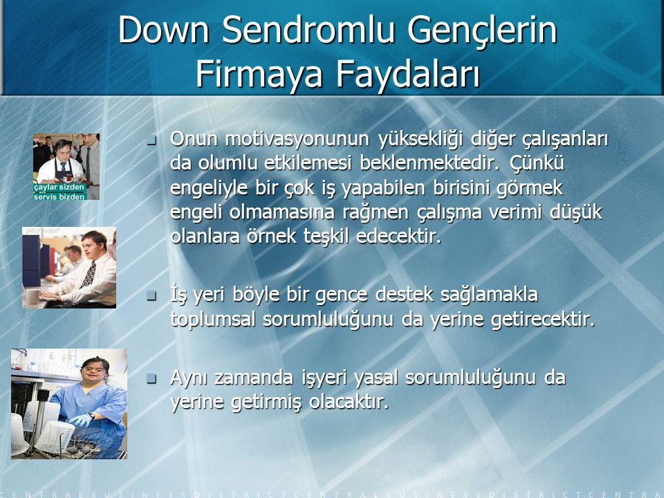 Down Sendromlu Gençlerin Firmaya Faydaları Onun motivasyonunun yüksekliği diğer çalışanları da olumlu etkilemesi beklenmektedir. Çünkü engeliyle bir ç