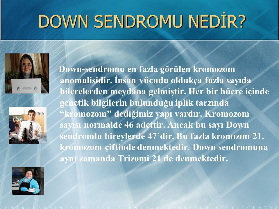 DOWN SENDROMU NEDİR? Down-sendromu en fazla görülen kromozom anomalisidir. İnsan vücudu oldukça fazla sayıda hücrelerden meydana gelmiştir. Her bir hü