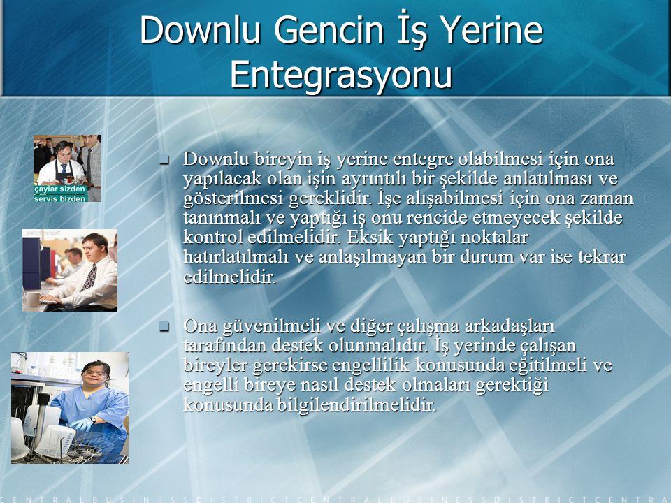 Downlu Gencin İş Yerine Entegrasyonu Downlu bireyin iş yerine entegre olabilmesi için ona yapılacak olan işin ayrıntılı bir şekilde anlatılması ve gös