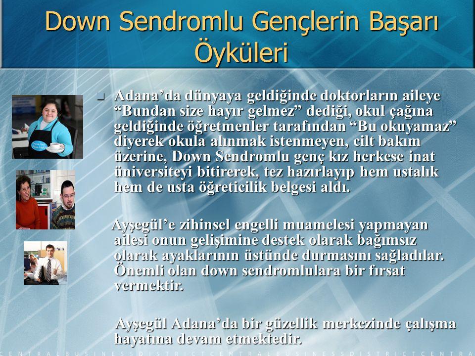 """Down Sendromlu Gençlerin Başarı Öyküleri Adana'da dünyaya geldiğinde doktorların aileye """"Bundan size hayır gelmez"""" dediği, okul çağına geldiğinde öğre"""