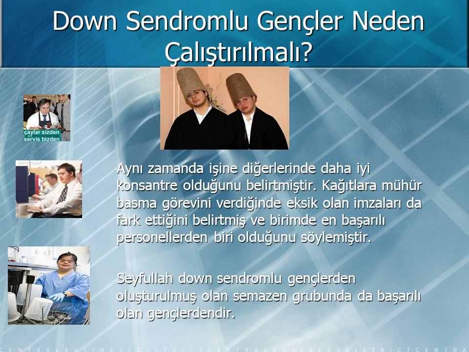 Down Sendromlu Gençler Neden Çalıştırılmalı? Aynı zamanda işine diğerlerinde daha iyi konsantre olduğunu belirtmiştir. Kağıtlara mühür basma görevini