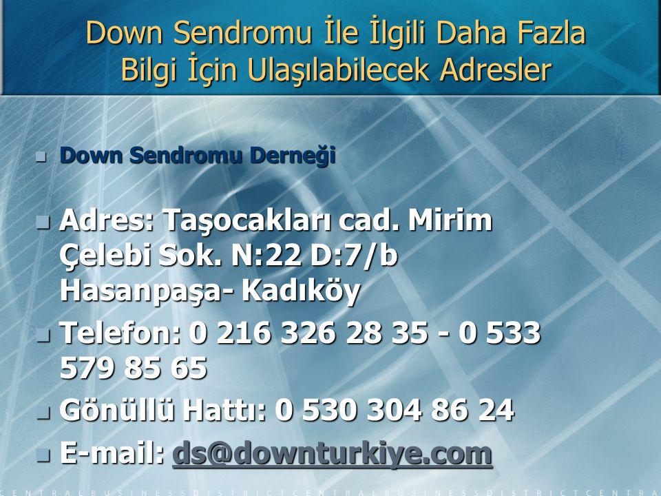 Down Sendromu İle İlgili Daha Fazla Bilgi İçin Ulaşılabilecek Adresler Down Sendromu Derneği Down Sendromu Derneği Adres: Taşocakları cad. Mirim Çeleb
