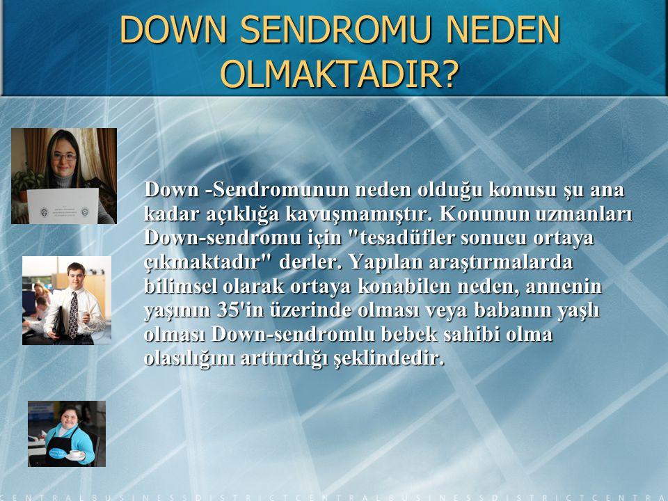 DOWN SENDROMU NEDEN OLMAKTADIR? Down -Sendromunun neden olduğu konusu şu ana kadar açıklığa kavuşmamıştır. Konunun uzmanları Down-sendromu için