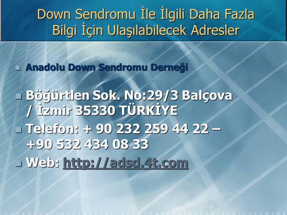 Down Sendromu İle İlgili Daha Fazla Bilgi İçin Ulaşılabilecek Adresler Anadolu Down Sendromu Derneği Anadolu Down Sendromu Derneği Böğürtlen Sok. No:2