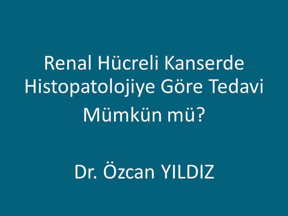 Renal Hücreli Kanserde Histopatolojiye Göre Tedavi Mümkün mü? Dr. Özcan YILDIZ