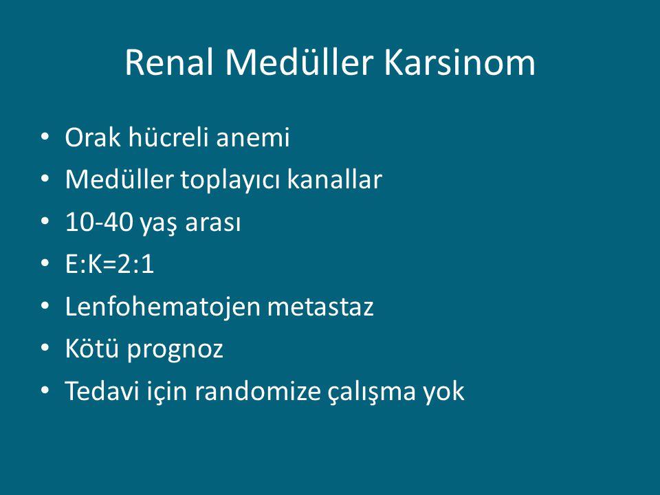 Orak hücreli anemi Medüller toplayıcı kanallar 10-40 yaş arası E:K=2:1 Lenfohematojen metastaz Kötü prognoz Tedavi için randomize çalışma yok