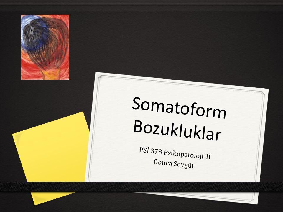 Somatoform Bozukluklar PSİ 378 Psikopatoloji-II Gonca Soygüt