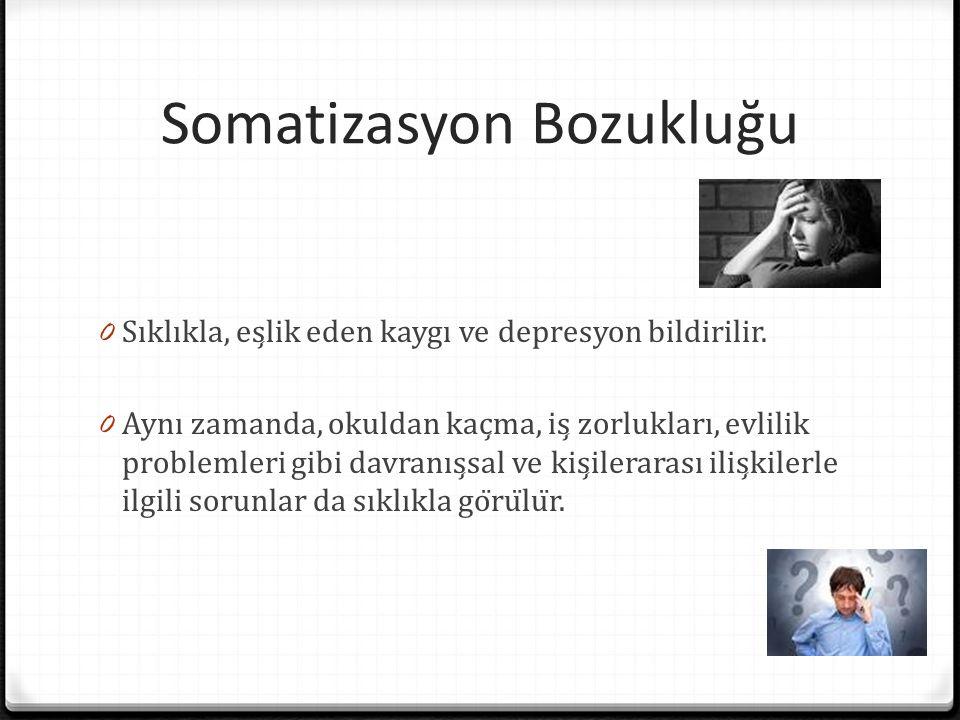 Somatizasyon Bozukluğu 0 Sıklıkla, eşlik eden kaygı ve depresyon bildirilir.