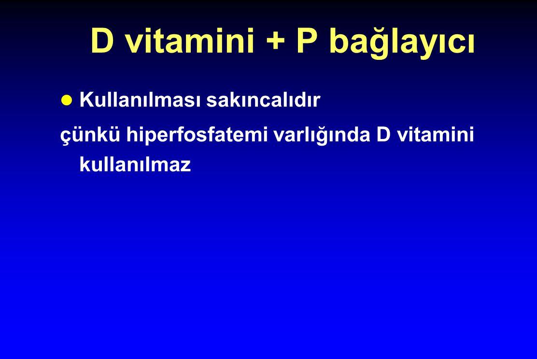 D vitamini + P bağlayıcı Kullanılması sakıncalıdır çünkü hiperfosfatemi varlığında D vitamini kullanılmaz