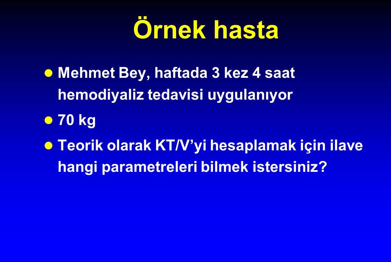 Örnek hasta Mehmet Bey, haftada 3 kez 4 saat hemodiyaliz tedavisi uygulanıyor 70 kg Teorik olarak KT/V'yi hesaplamak için ilave hangi parametreleri bilmek istersiniz