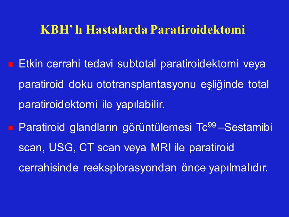 KBH' lı Hastalarda Paratiroidektomi Etkin cerrahi tedavi subtotal paratiroidektomi veya paratiroid doku ototransplantasyonu eşliğinde total paratiroid