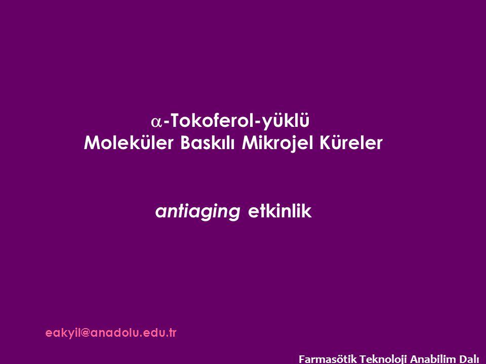  -Tokoferol-yüklü Moleküler Baskılı Mikrojel Küreler antiaging etkinlik eakyil@anadolu.edu.tr Farmasötik Teknoloji Anabilim Dalı