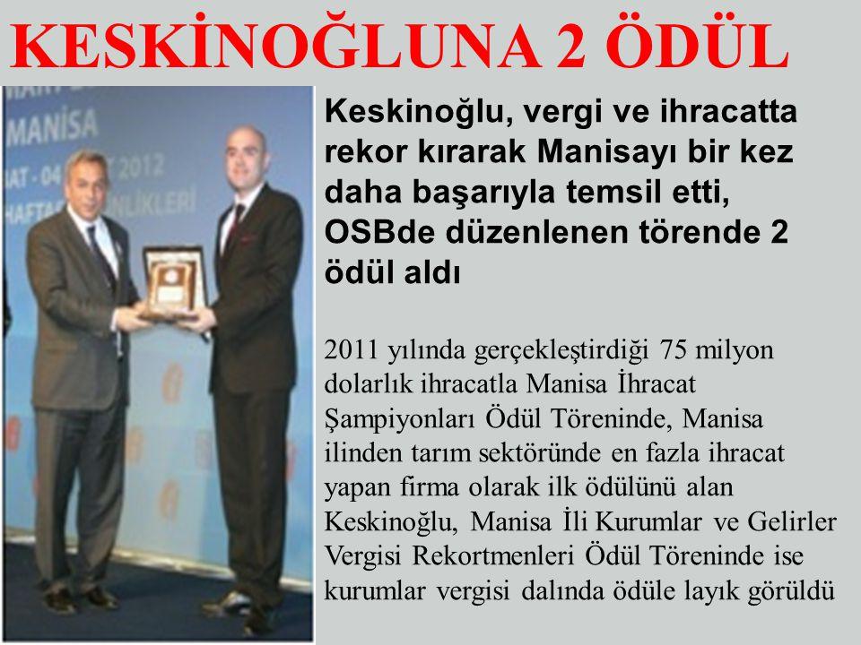 KESKİNOĞLUNA 2 ÖDÜL Keskinoğlu, vergi ve ihracatta rekor kırarak Manisayı bir kez daha başarıyla temsil etti, OSBde düzenlenen törende 2 ödül aldı 201