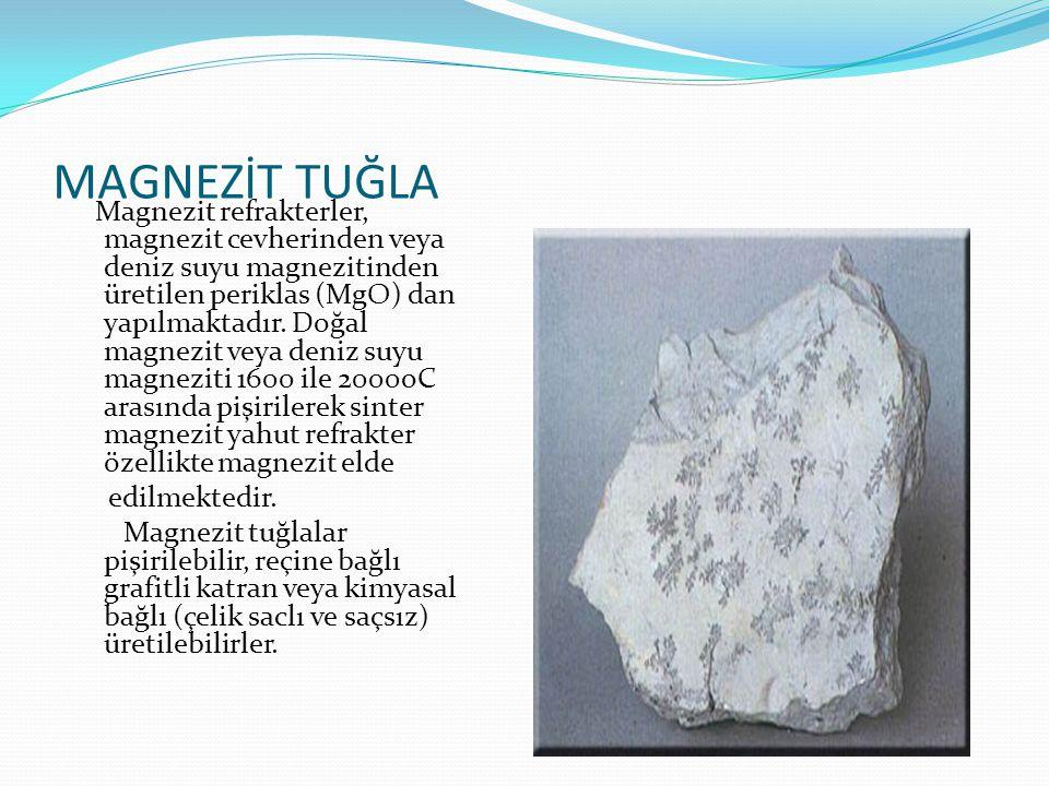 MAGNEZİT TUĞLA Magnezit refrakterler, magnezit cevherinden veya deniz suyu magnezitinden üretilen periklas (MgO) dan yapılmaktadır. Doğal magnezit vey